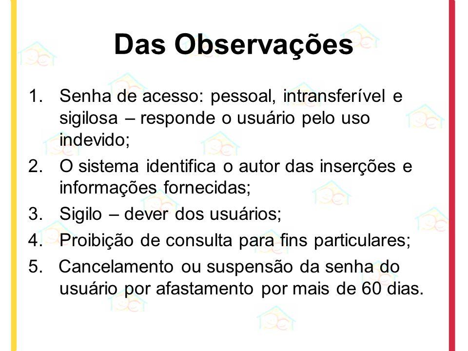 Das Observações Senha de acesso: pessoal, intransferível e sigilosa – responde o usuário pelo uso indevido;