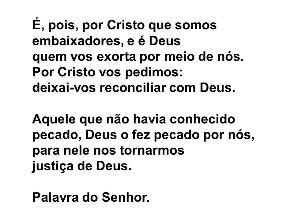 É, pois, por Cristo que somos embaixadores, e é Deus