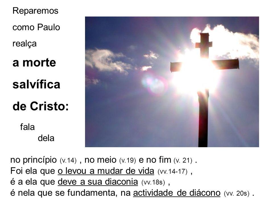 a morte salvífica de Cristo: Reparemos como Paulo realça fala dela