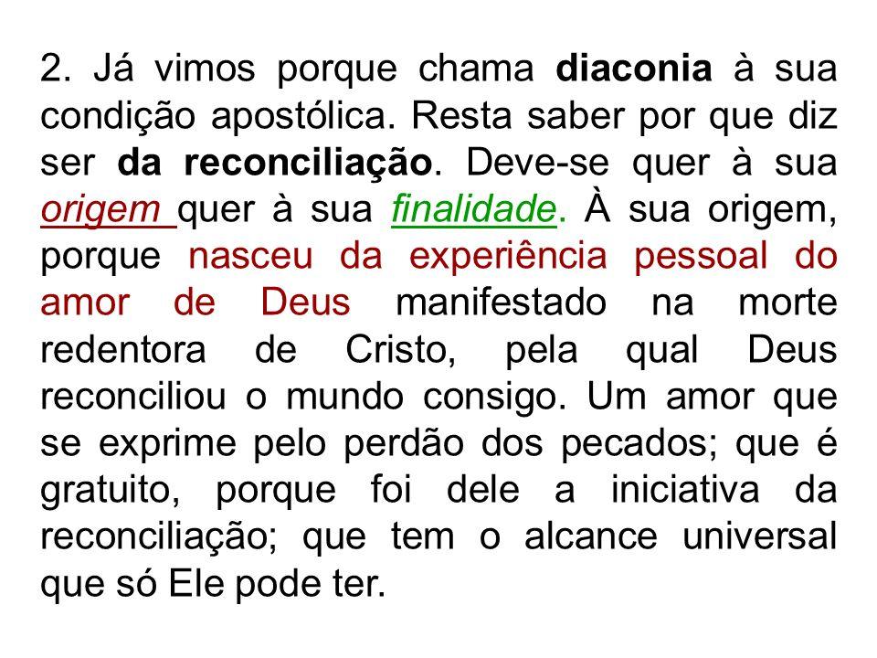 2. Já vimos porque chama diaconia à sua condição apostólica