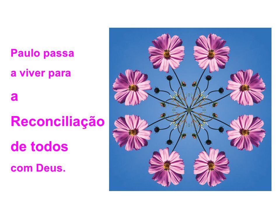 Paulo passa a viver para a Reconciliação de todos com Deus.