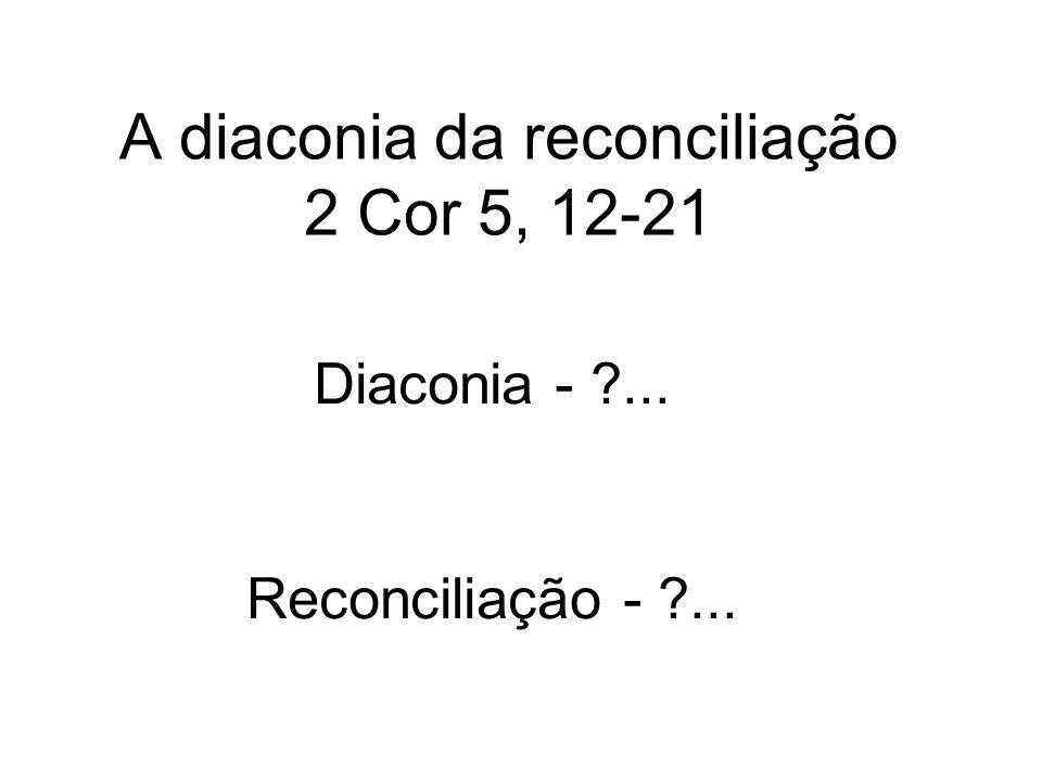 A diaconia da reconciliação 2 Cor 5, 12-21