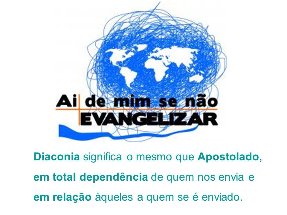 Diaconia significa o mesmo que Apostolado,