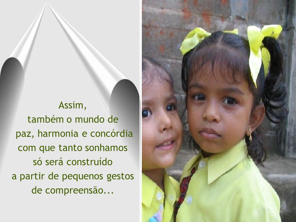 paz, harmonia e concórdia com que tanto sonhamos só será construído