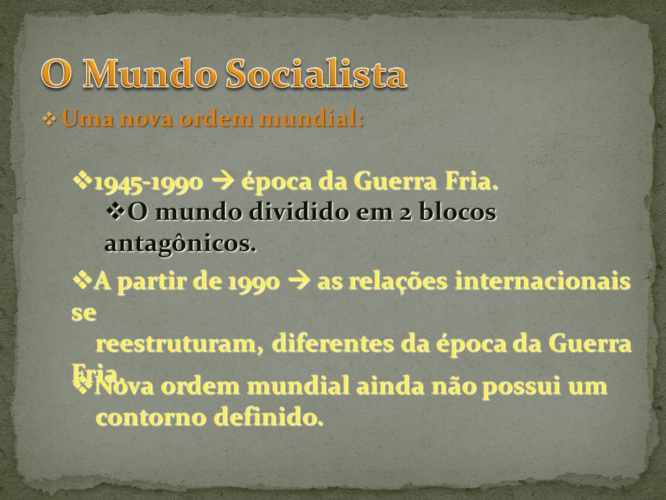 O Mundo Socialista 1945-1990  época da Guerra Fria.