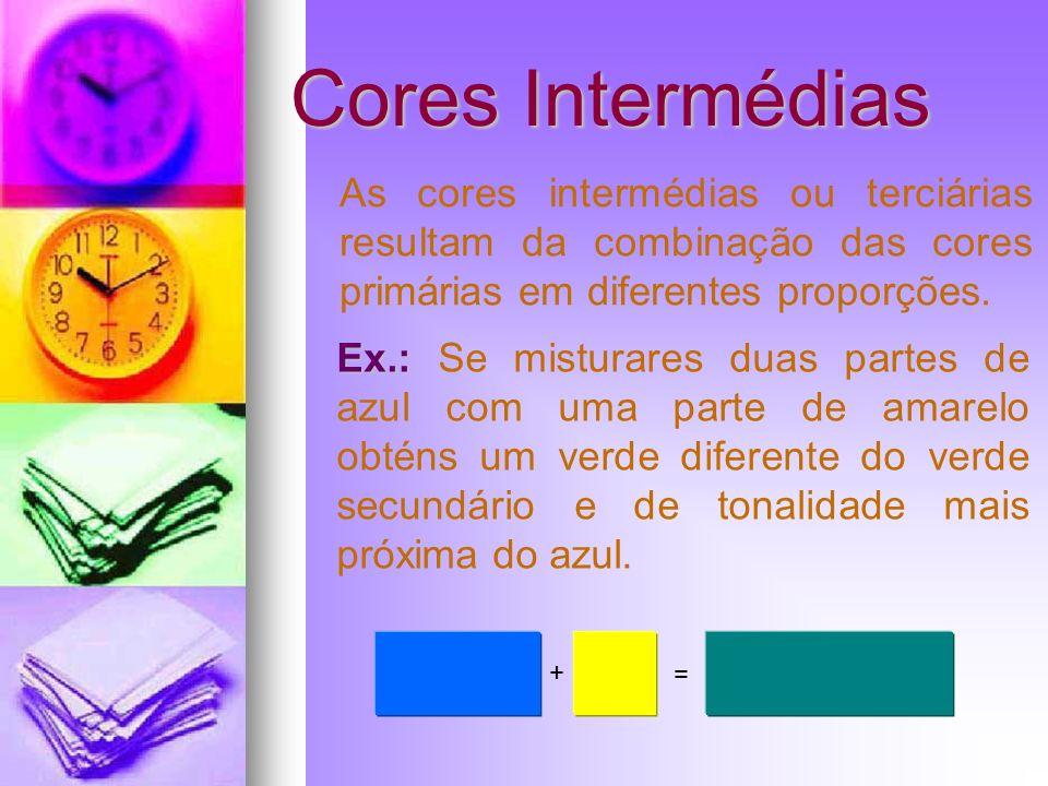 Cores Intermédias As cores intermédias ou terciárias resultam da combinação das cores primárias em diferentes proporções.