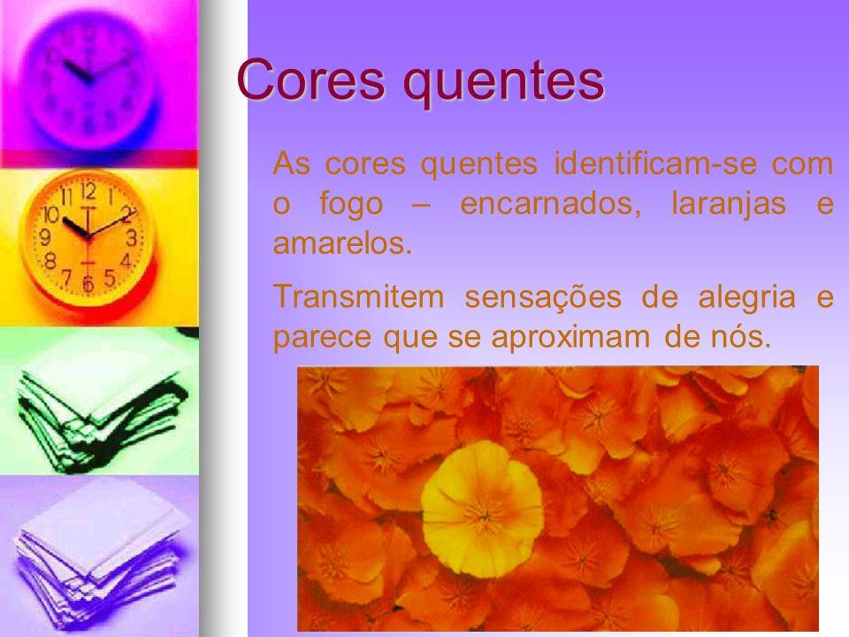 Cores quentes As cores quentes identificam-se com o fogo – encarnados, laranjas e amarelos.