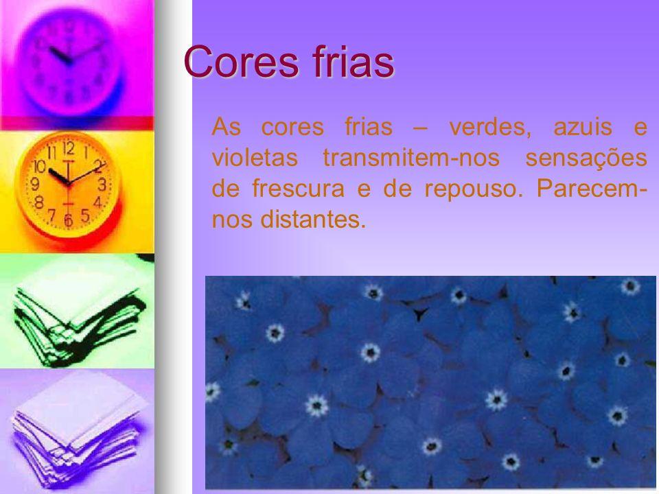 Cores frias As cores frias – verdes, azuis e violetas transmitem-nos sensações de frescura e de repouso.