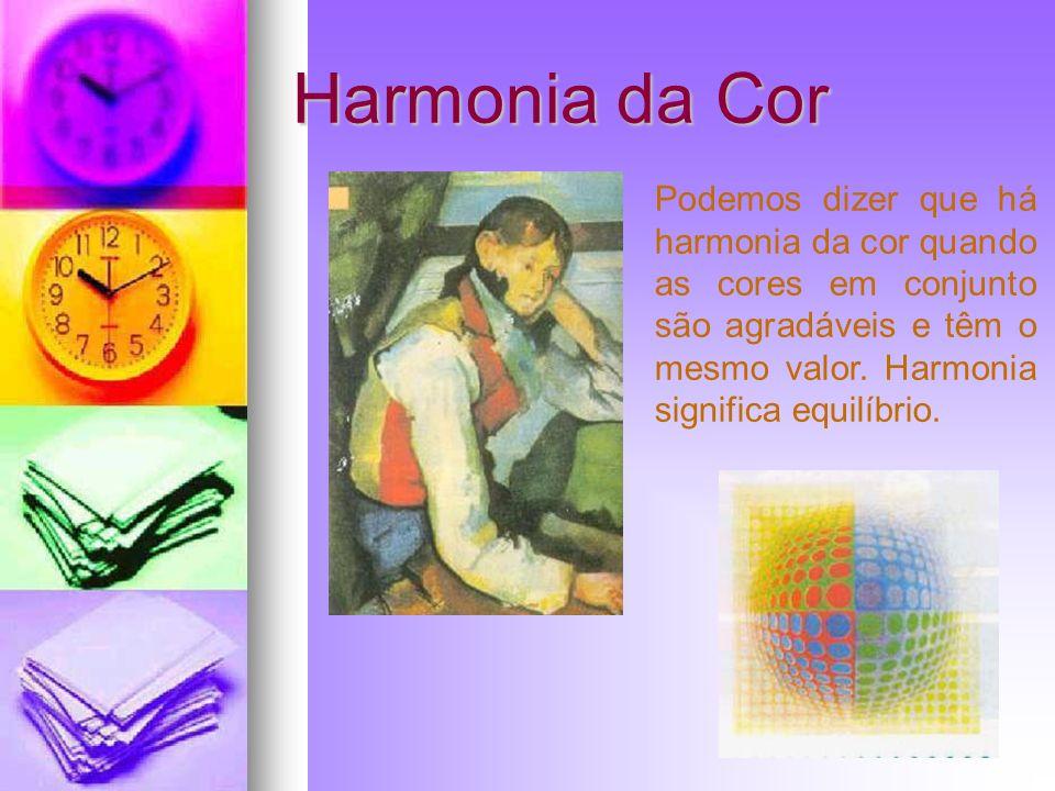 Harmonia da Cor Podemos dizer que há harmonia da cor quando as cores em conjunto são agradáveis e têm o mesmo valor.
