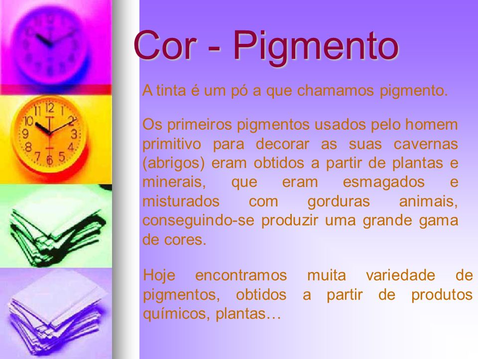 Cor - Pigmento A tinta é um pó a que chamamos pigmento.
