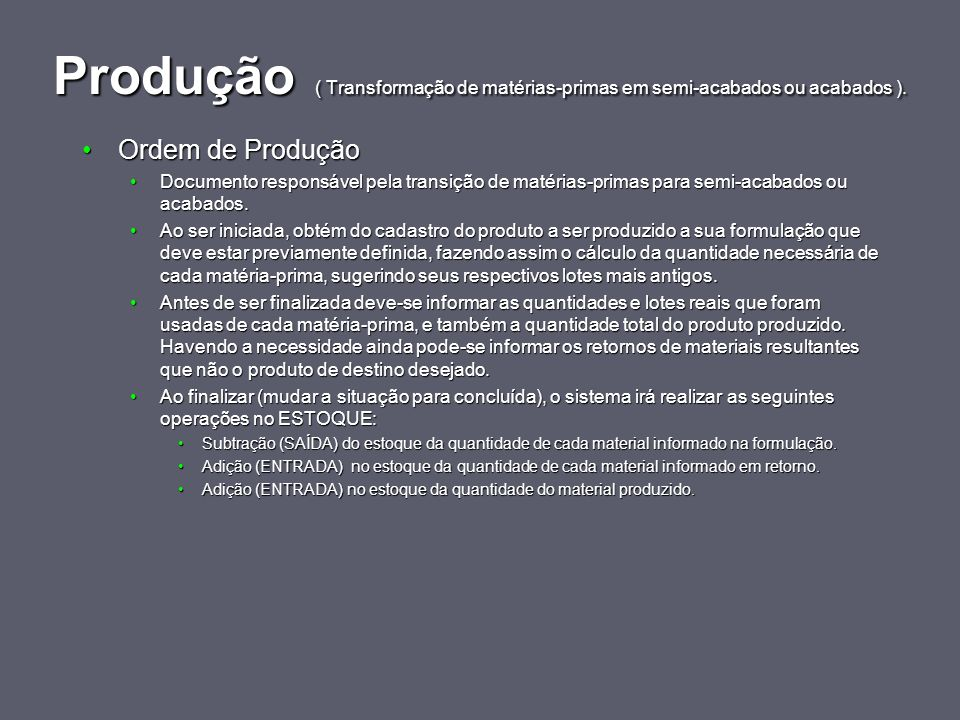 Produção ( Transformação de matérias-primas em semi-acabados ou acabados ).