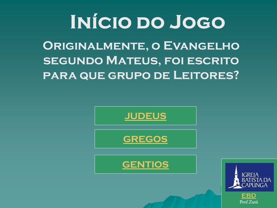 Início do Jogo Originalmente, o Evangelho segundo Mateus, foi escrito para que grupo de Leitores JUDEUS.