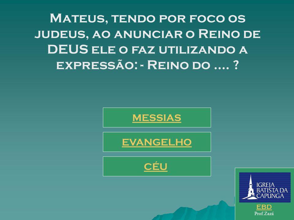 Mateus, tendo por foco os judeus, ao anunciar o Reino de DEUS ele o faz utilizando a expressão: - Reino do ....