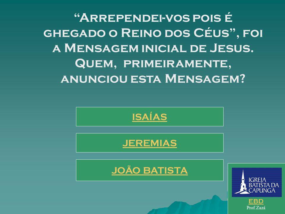 Arrependei-vos pois é ghegado o Reino dos Céus , foi a Mensagem inicial de Jesus. Quem, primeiramente, anunciou esta Mensagem