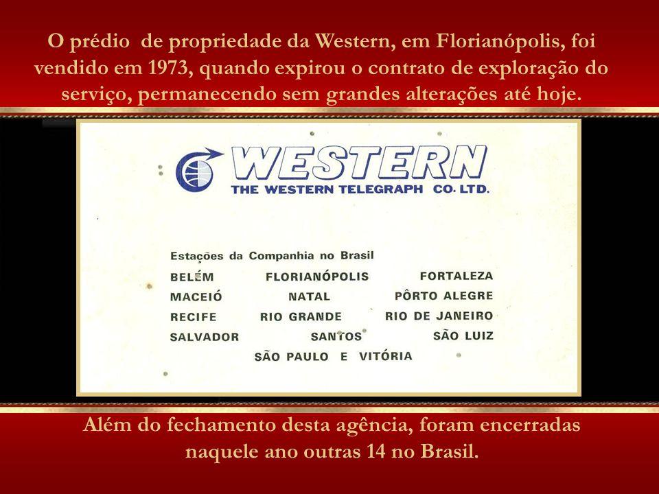 O prédio de propriedade da Western, em Florianópolis, foi vendido em 1973, quando expirou o contrato de exploração do serviço, permanecendo sem grandes alterações até hoje.