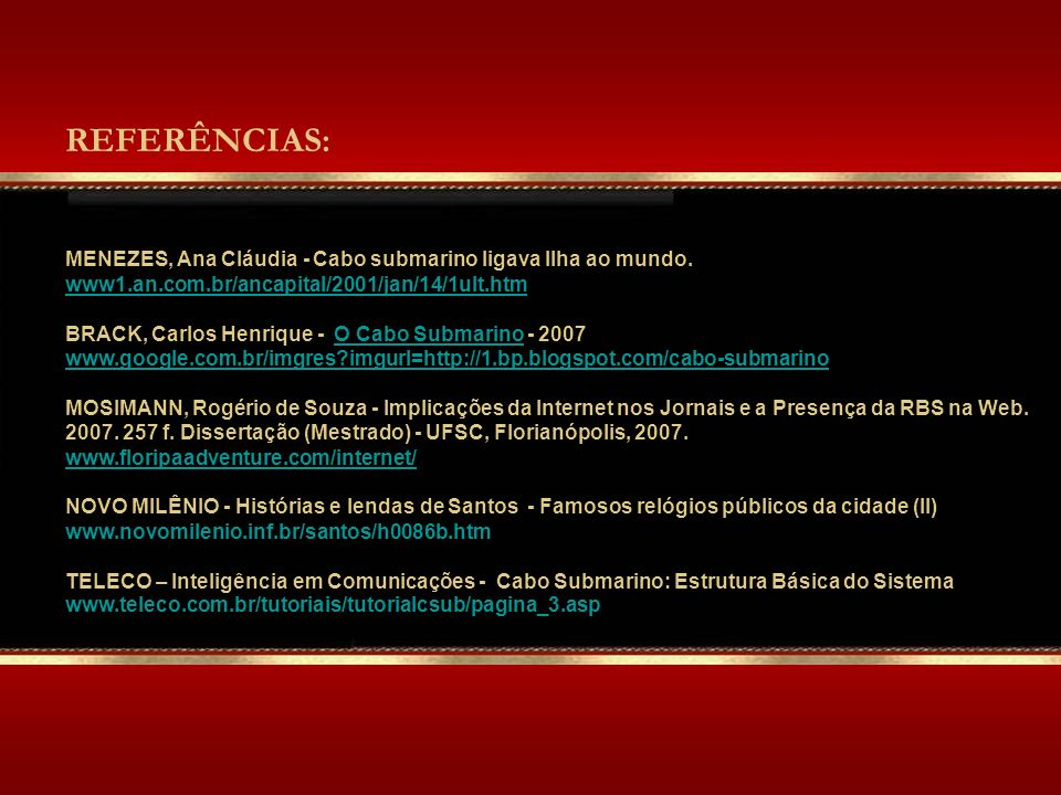 REFERÊNCIAS: MENEZES, Ana Cláudia - Cabo submarino ligava Ilha ao mundo. www1.an.com.br/ancapital/2001/jan/14/1ult.htm.