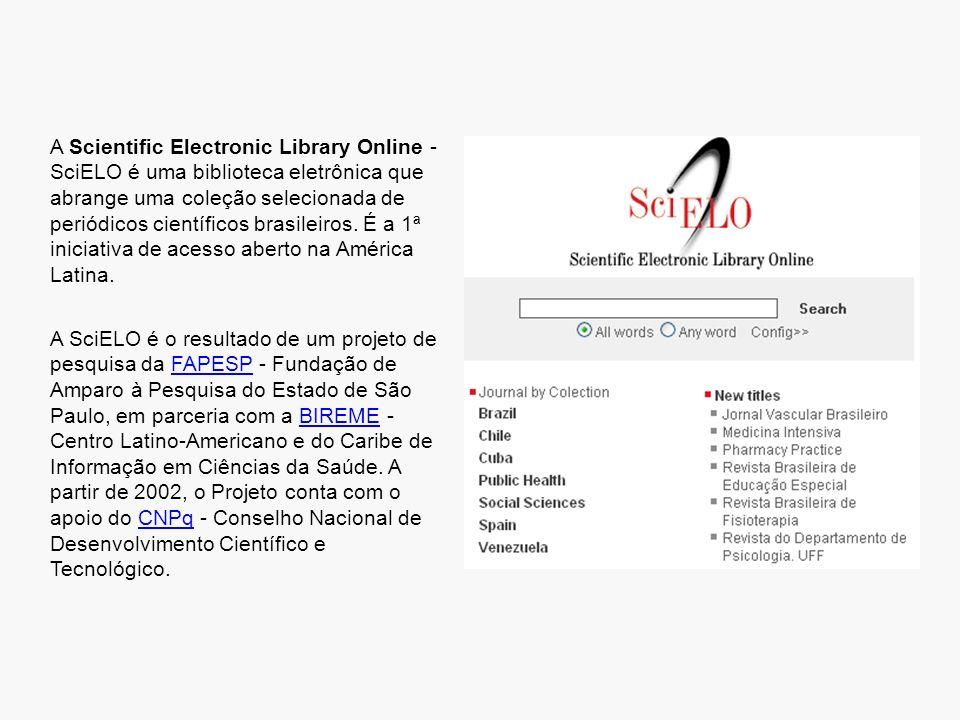 A Scientific Electronic Library Online - SciELO é uma biblioteca eletrônica que abrange uma coleção selecionada de periódicos científicos brasileiros. É a 1ª iniciativa de acesso aberto na América Latina.