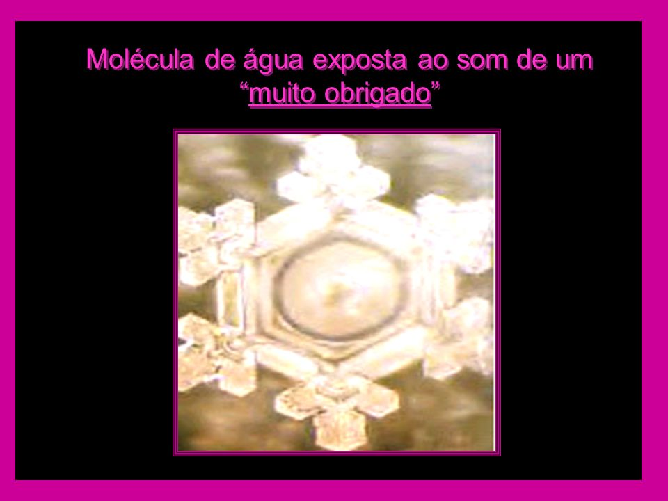 Molécula de água exposta ao som de um muito obrigado