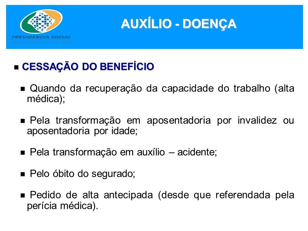 AUXÍLIO - DOENÇA CESSAÇÃO DO BENEFÍCIO