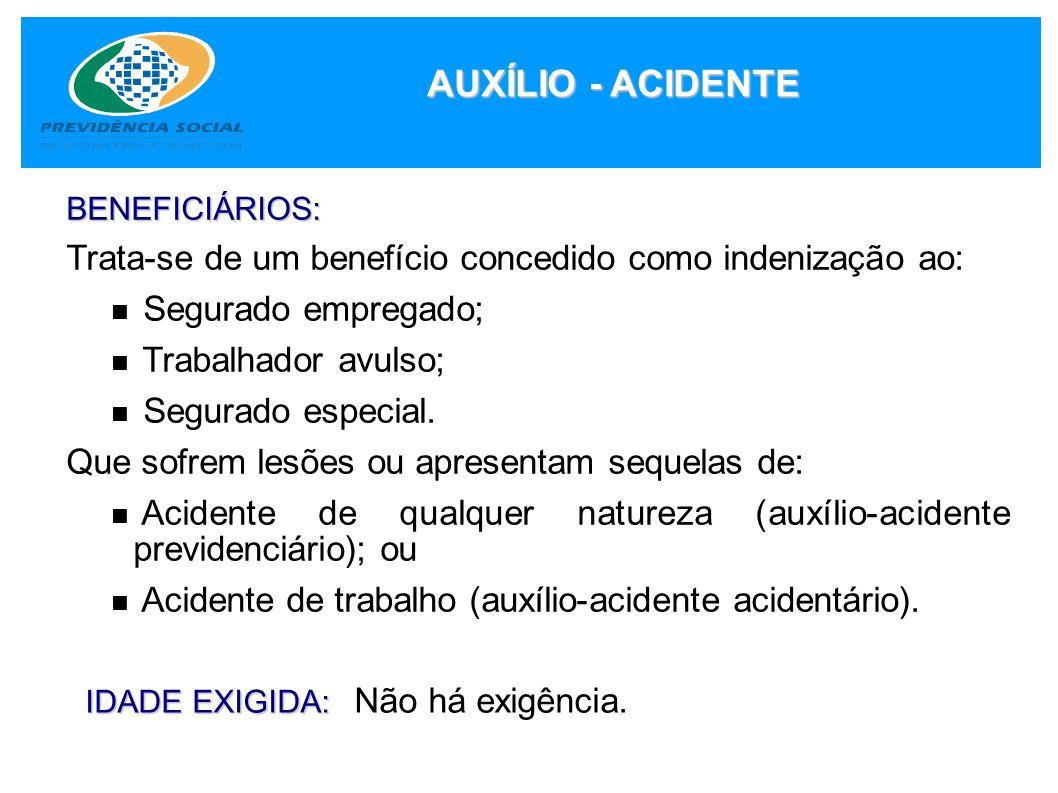 AUXÍLIO - ACIDENTE BENEFICIÁRIOS: Trata-se de um benefício concedido como indenização ao: Segurado empregado;