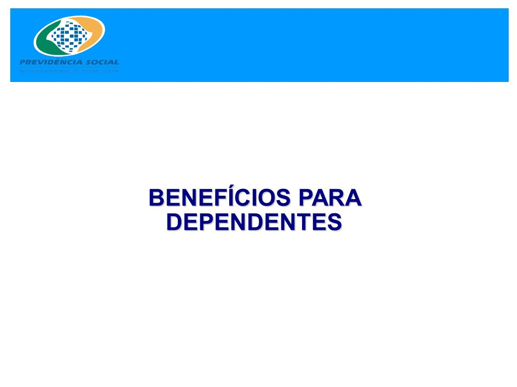 BENEFÍCIOS PARA DEPENDENTES