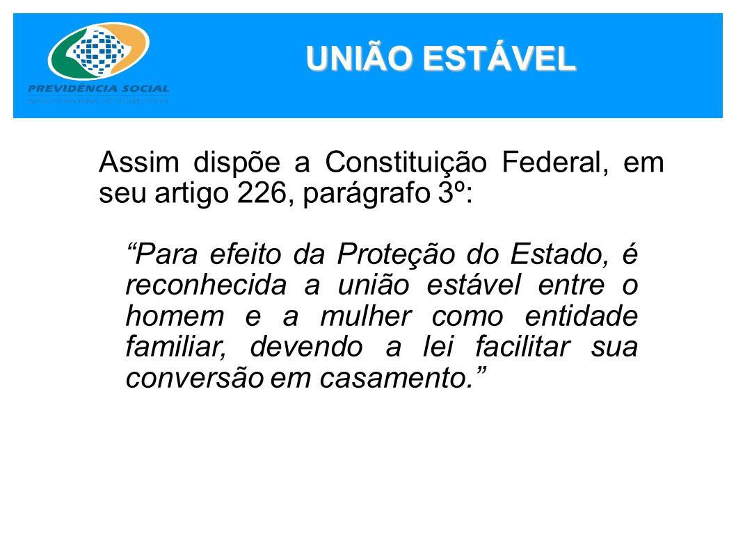 UNIÃO ESTÁVEL Assim dispõe a Constituição Federal, em seu artigo 226, parágrafo 3º: