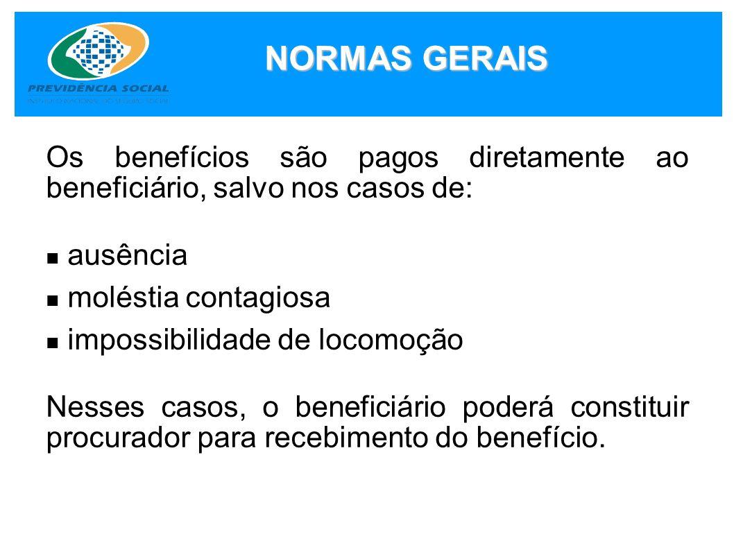NORMAS GERAIS Os benefícios são pagos diretamente ao beneficiário, salvo nos casos de: ausência. moléstia contagiosa.