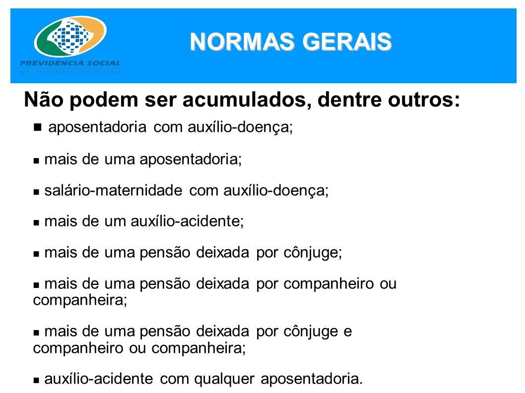 NORMAS GERAIS Não podem ser acumulados, dentre outros: