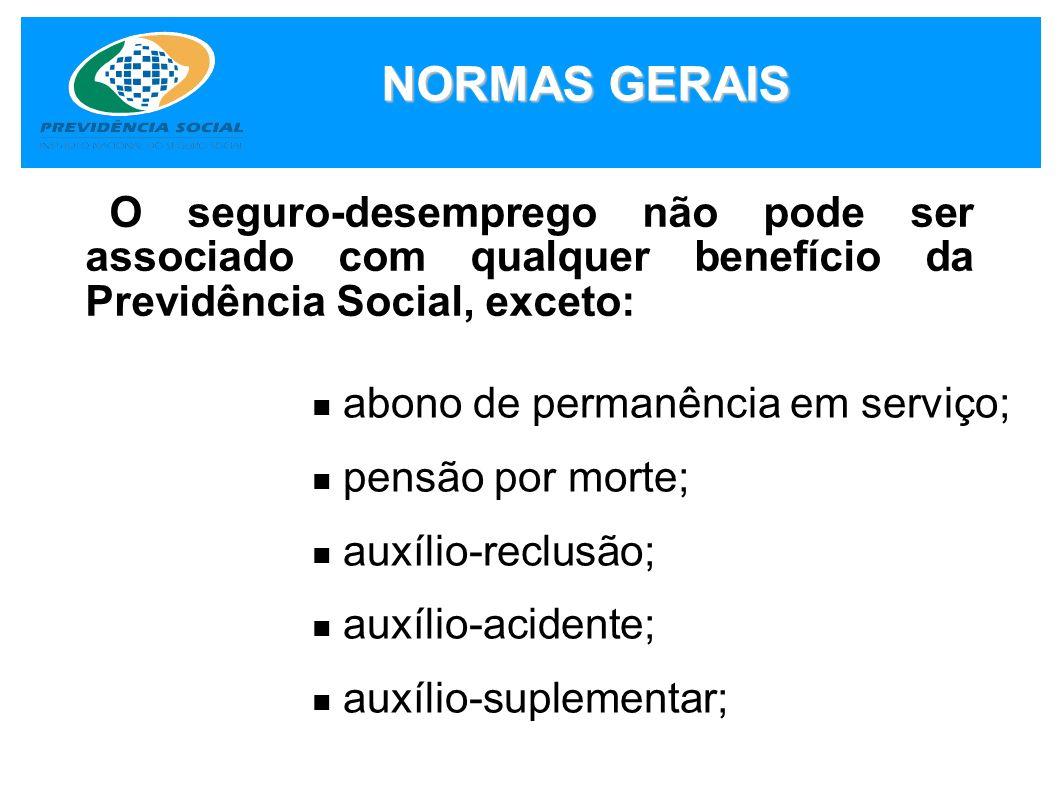 NORMAS GERAIS O seguro-desemprego não pode ser associado com qualquer benefício da Previdência Social, exceto: