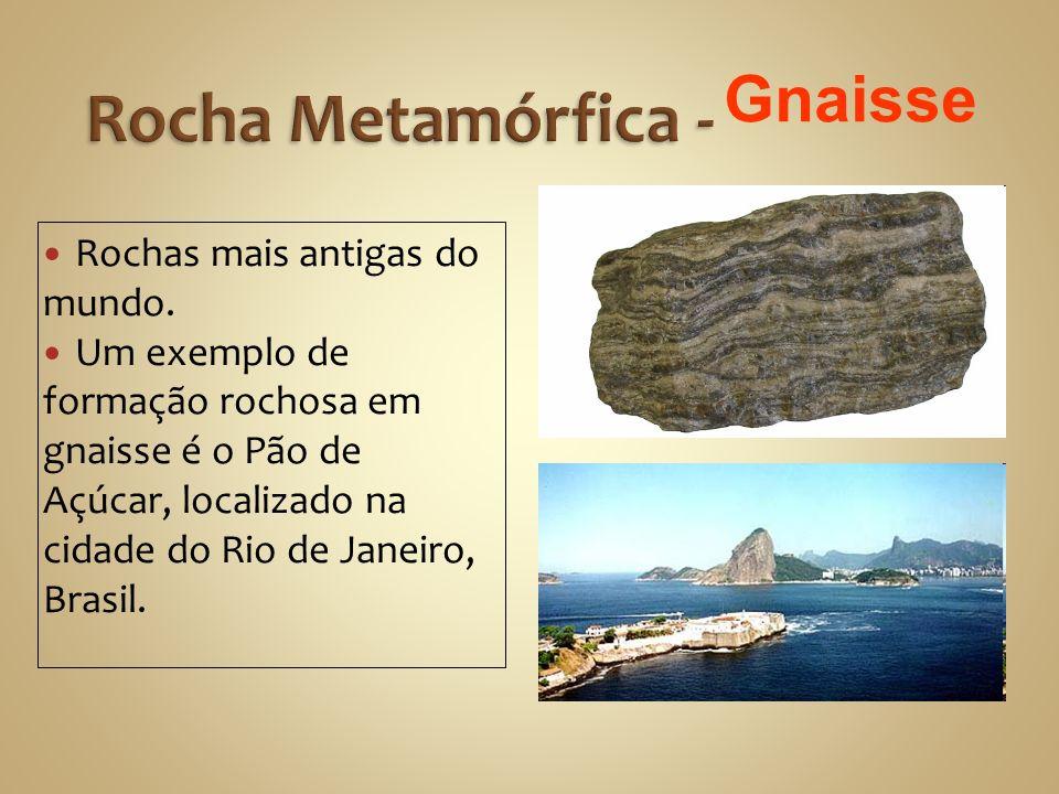Rocha Metamórfica - Gnaisse Rochas mais antigas do mundo.