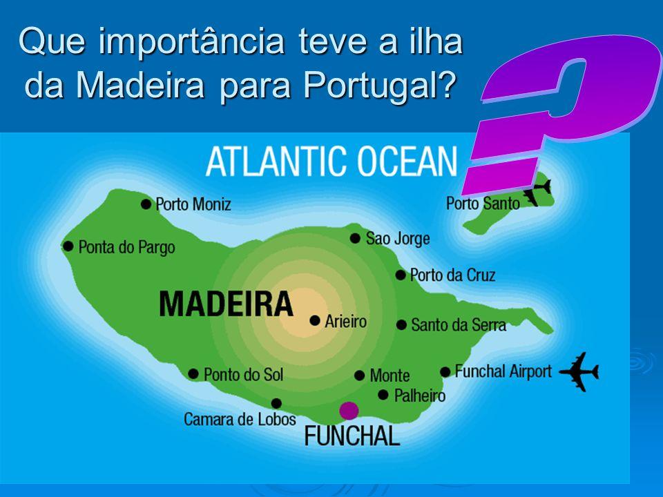 Que importância teve a ilha da Madeira para Portugal