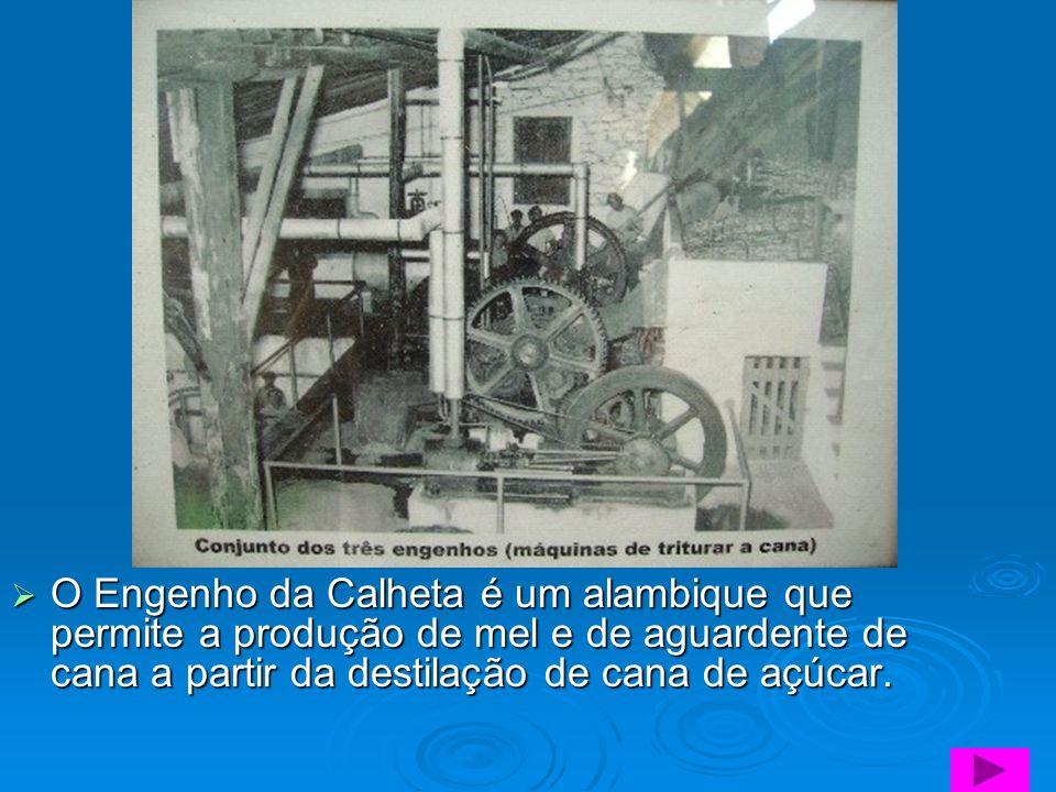 O Engenho da Calheta é um alambique que permite a produção de mel e de aguardente de cana a partir da destilação de cana de açúcar.