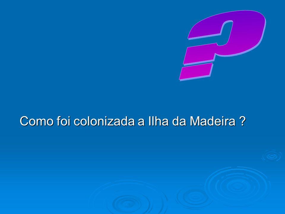 Como foi colonizada a Ilha da Madeira