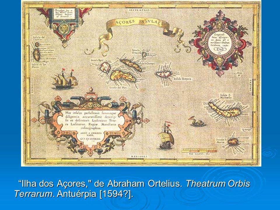 Ilha dos Açores, de Abraham Ortelius. Theatrum Orbis Terrarum