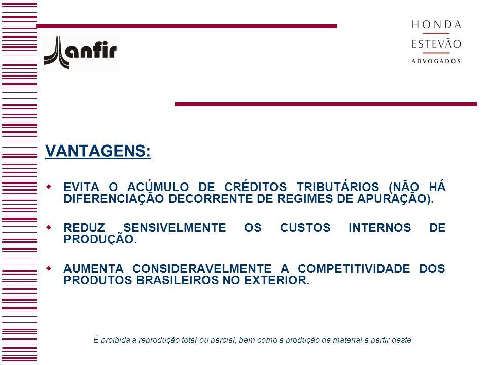 VANTAGENS: EVITA O ACÚMULO DE CRÉDITOS TRIBUTÁRIOS (NÃO HÁ DIFERENCIAÇÃO DECORRENTE DE REGIMES DE APURAÇÃO).
