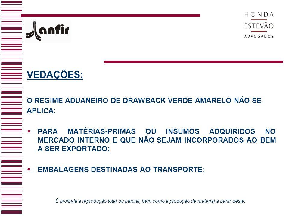 VEDAÇÕES: O REGIME ADUANEIRO DE DRAWBACK VERDE-AMARELO NÃO SE APLICA: