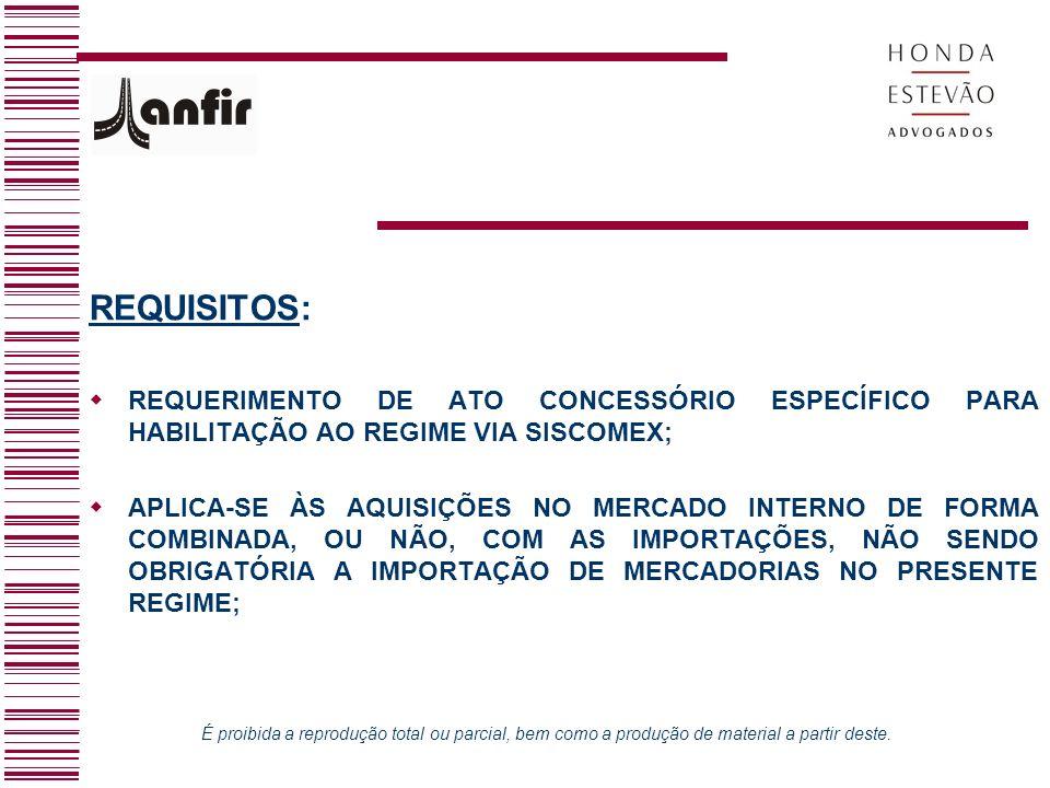 REQUISITOS: REQUERIMENTO DE ATO CONCESSÓRIO ESPECÍFICO PARA HABILITAÇÃO AO REGIME VIA SISCOMEX;