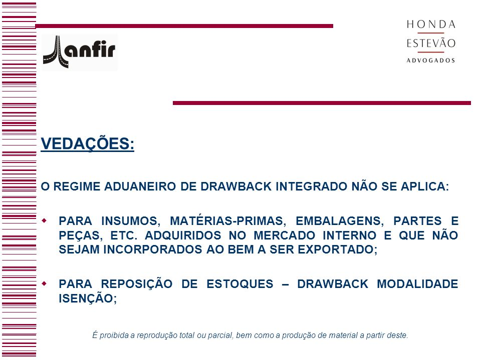 VEDAÇÕES: O REGIME ADUANEIRO DE DRAWBACK INTEGRADO NÃO SE APLICA: