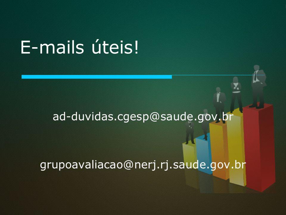 ad-duvidas.cgesp@saude.gov.br grupoavaliacao@nerj.rj.saude.gov.br