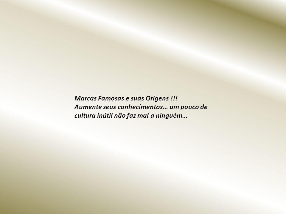 Marcas Famosas e suas Origens !!!