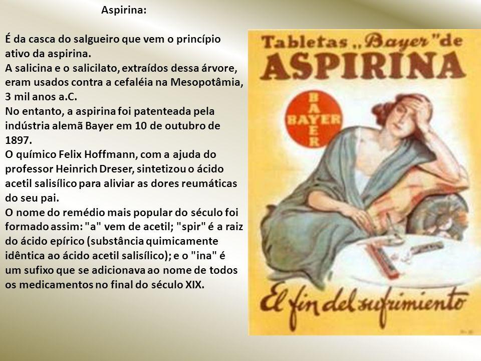 Aspirina: É da casca do salgueiro que vem o princípio ativo da aspirina.