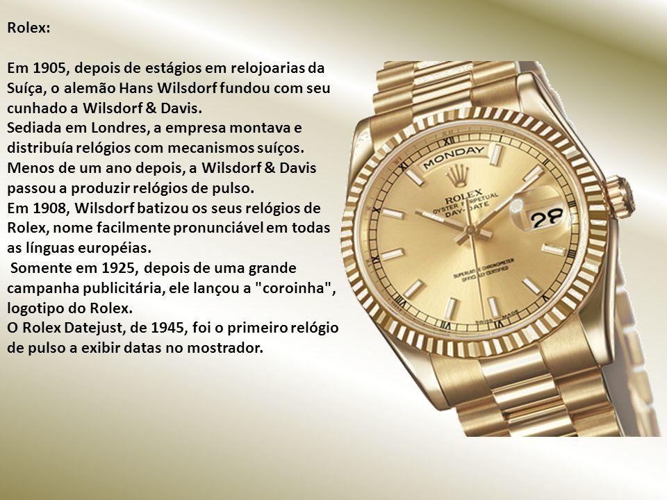 Rolex: Em 1905, depois de estágios em relojoarias da Suíça, o alemão Hans Wilsdorf fundou com seu cunhado a Wilsdorf & Davis.