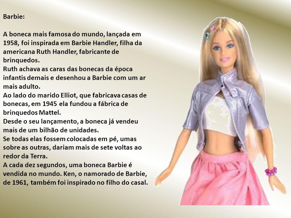 Barbie: A boneca mais famosa do mundo, lançada em 1958, foi inspirada em Barbie Handler, filha da americana Ruth Handler, fabricante de brinquedos.