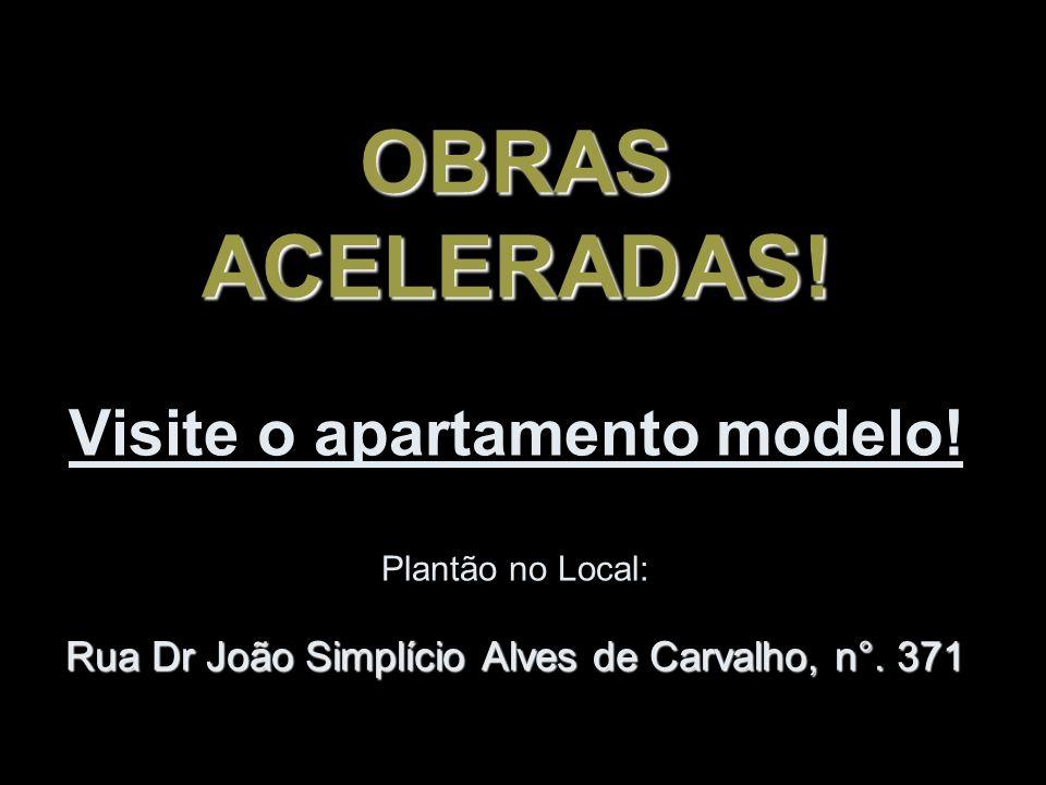 OBRAS ACELERADAS. Visite o apartamento modelo