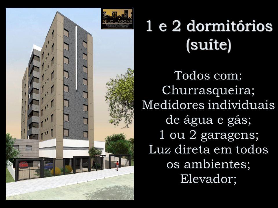 1 e 2 dormitórios (suíte) Todos com: Churrasqueira; Medidores individuais de água e gás; 1 ou 2 garagens; Luz direta em todos os ambientes; Elevador;