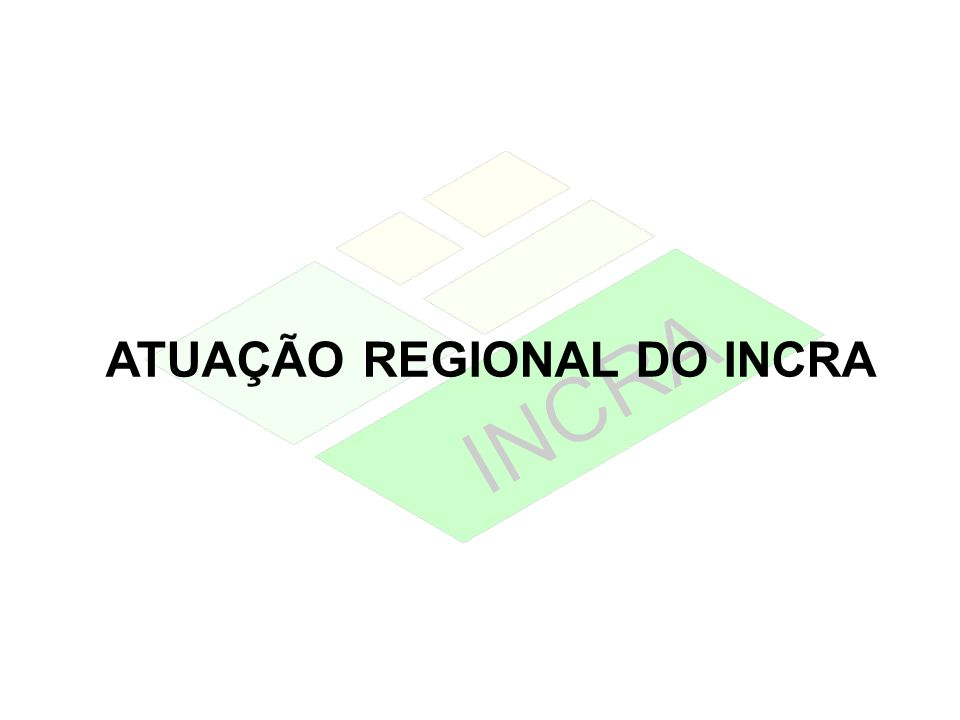 ATUAÇÃO REGIONAL DO INCRA