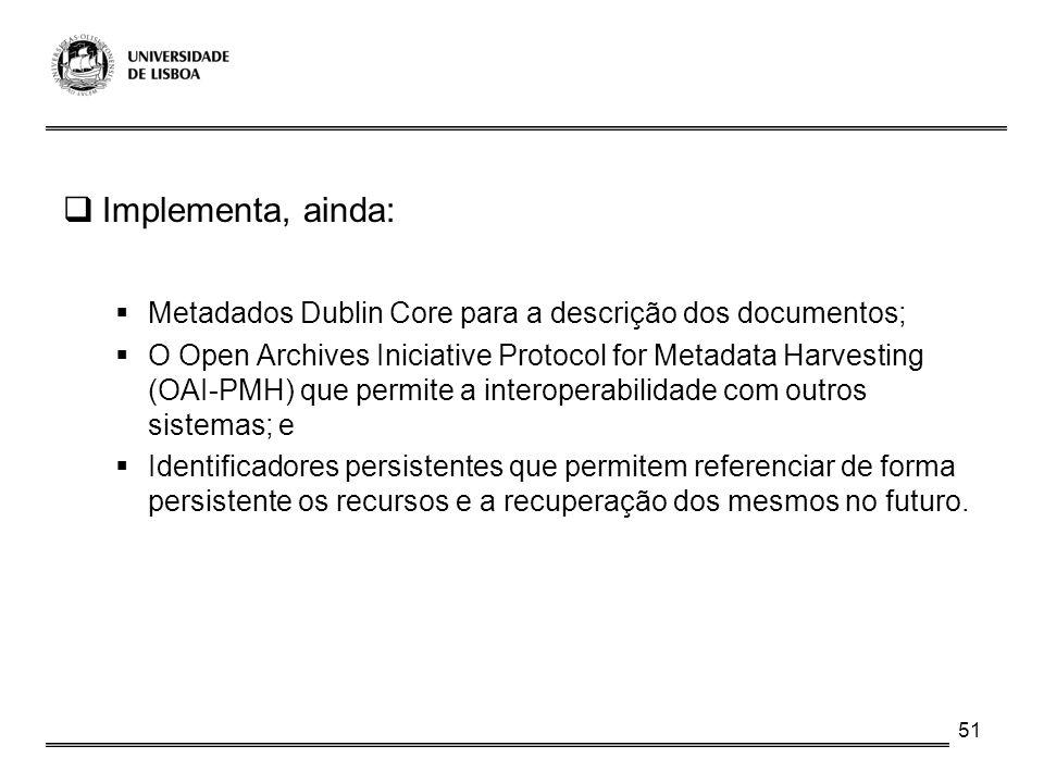 Implementa, ainda: Metadados Dublin Core para a descrição dos documentos;