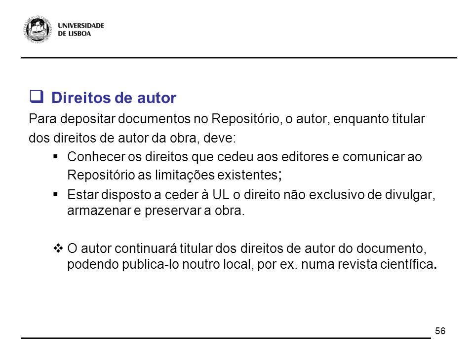 Direitos de autor Para depositar documentos no Repositório, o autor, enquanto titular. dos direitos de autor da obra, deve:
