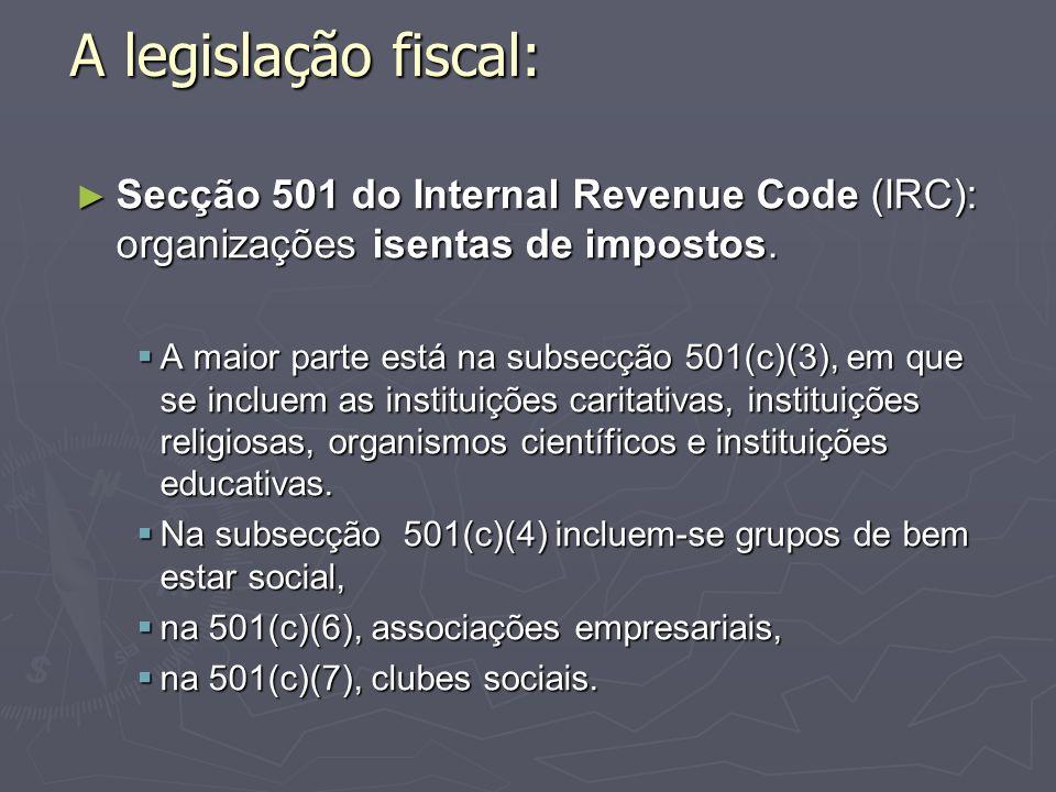 A legislação fiscal: Secção 501 do Internal Revenue Code (IRC): organizações isentas de impostos.