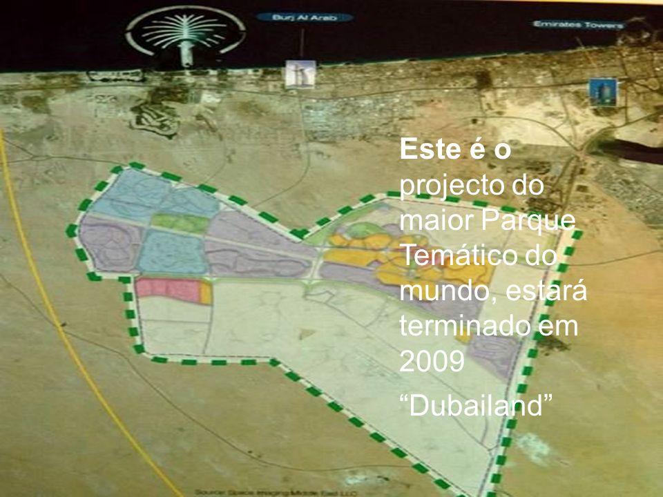 Este é o projecto do maior Parque Temático do mundo, estará terminado em 2009